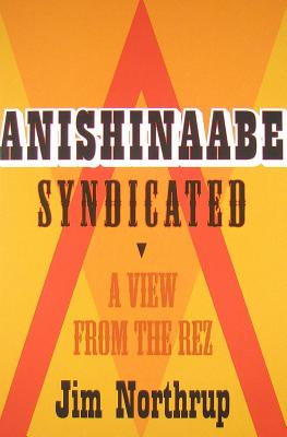 Anishinaabe Syndicated By Northrup, Jim/ Noori, Margaret (INT)